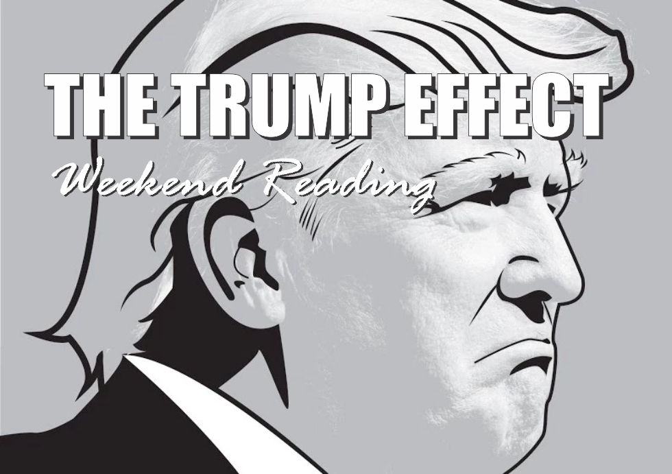 , Weekend Reading: The Trump Effect