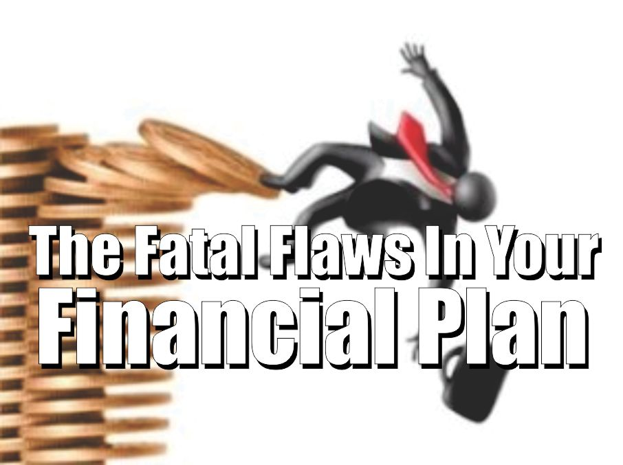 , The Fatal Flaws In Your Financial Plan