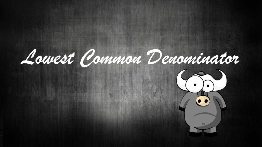 , The Lowest Common Denominator