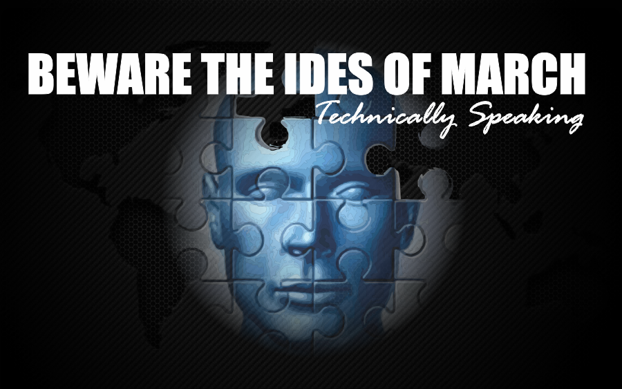 Ides Of March News: Technically Speaking: Beware The Ides Of March