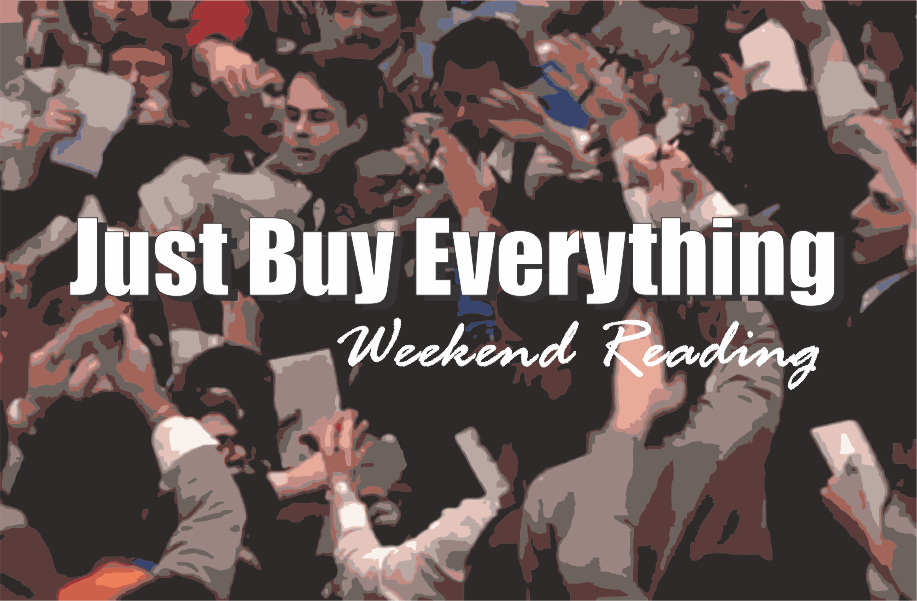 , Weekend Reading: Just Buy Everything
