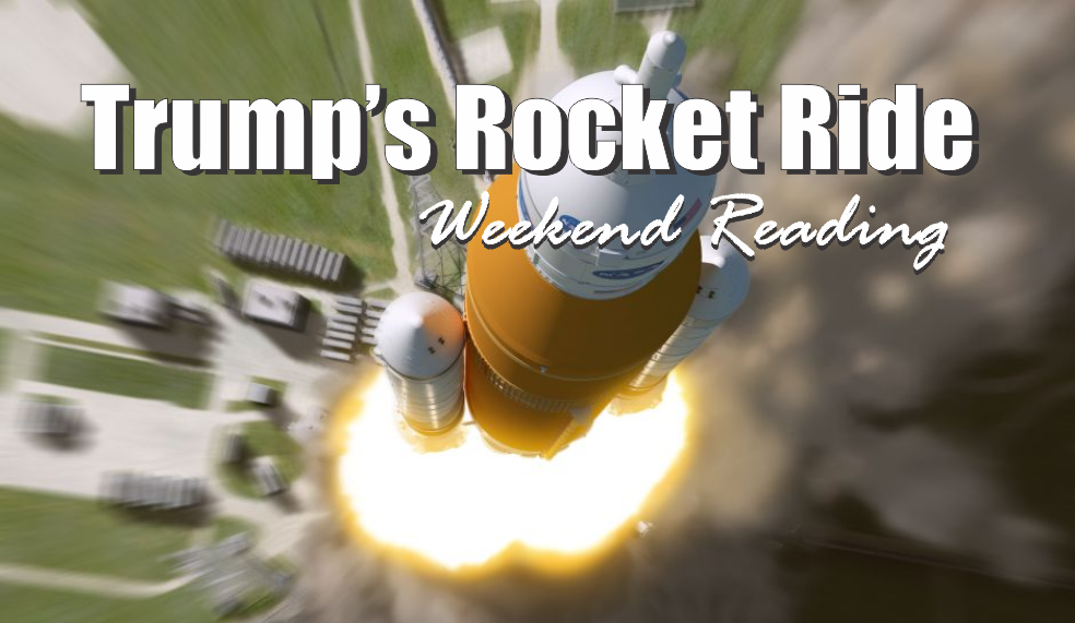, Weekend Reading: Trump's Rocket Ride