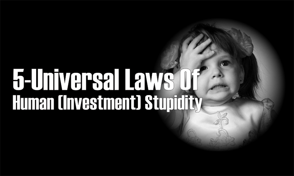 , 5-Universal Laws Of Human (Investment) Stupidity