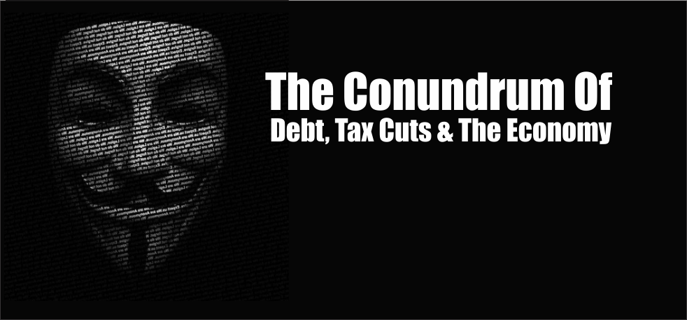, The Conundrum Of Debt, Tax Cuts & The Economy