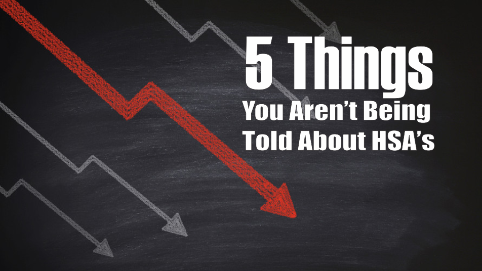 , 5-Things You Aren't Being Told About HSA's
