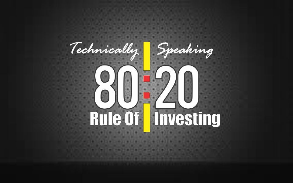 , Technically Speaking: The 80/20 Rule Of Investing