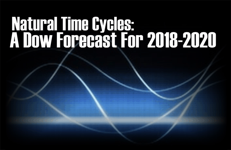 Natural Time Cycles: A Dow Forecast For 2018-2020 | RIA