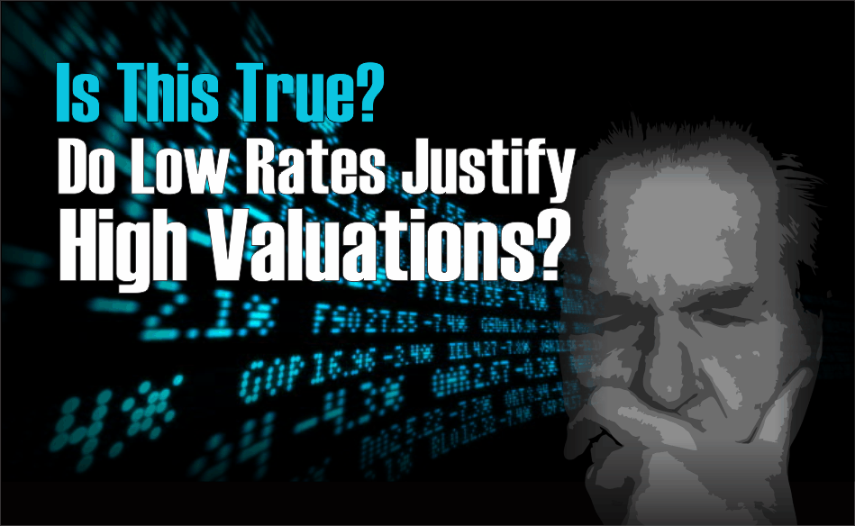 , Is It True? Do Low Rates Justify High Valuations