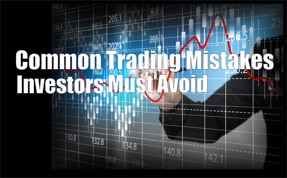 , Common Trading Mistakes Investors Must Avoid