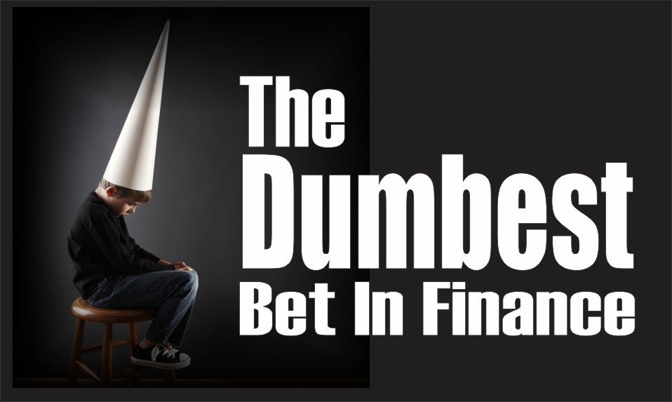 , The Dumbest Bet in Finance