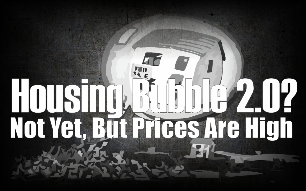 , Housing Bubble 2.0? Not Yet, But Prices Are High