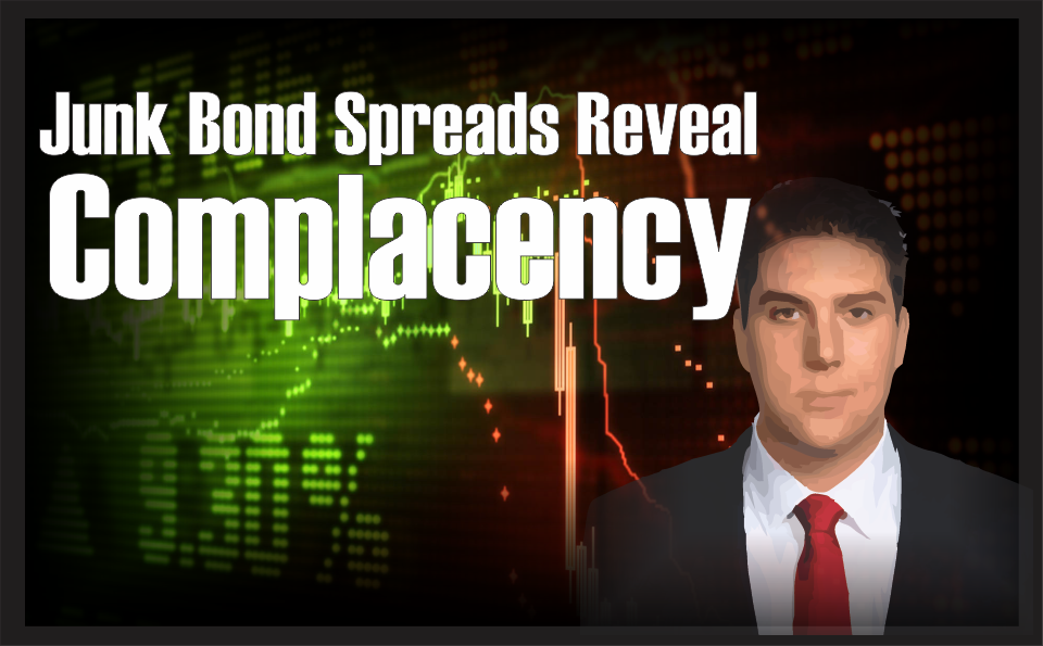, Junk Bond Spreads Reveal Complacency