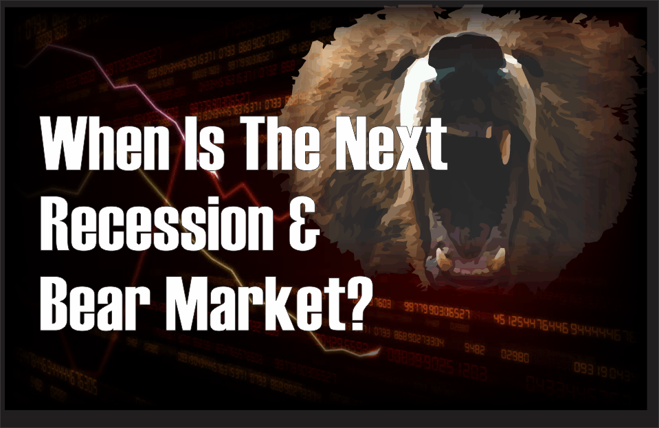 , When Is The Next Recession And Bear Market?