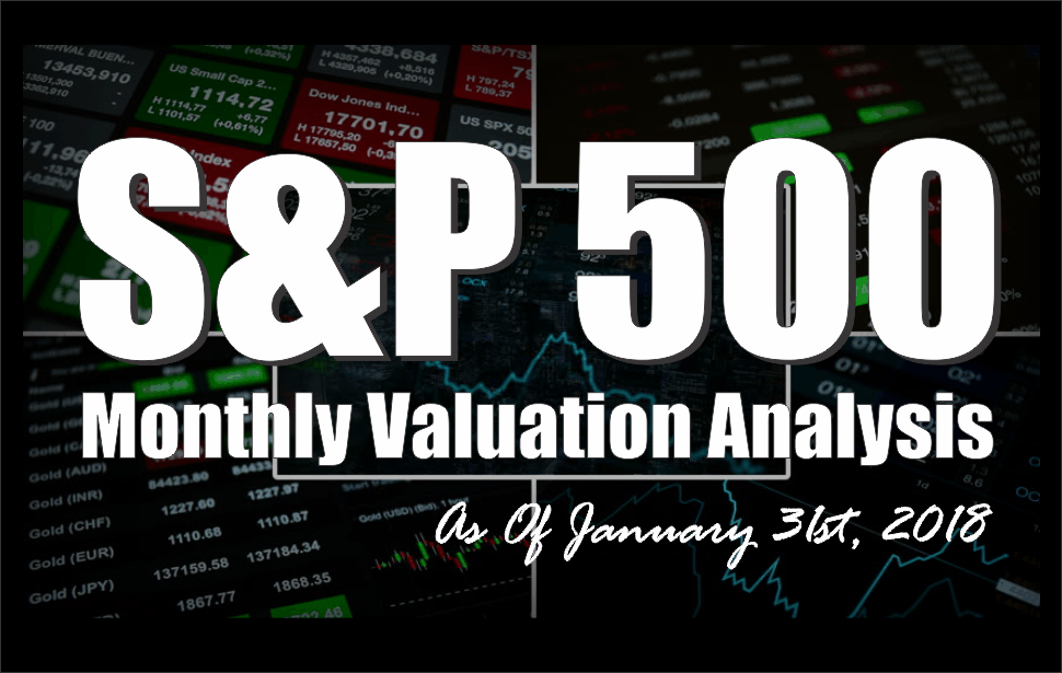 , S&P 500 Monthly Valuation & Analysis Review – 01-31-18