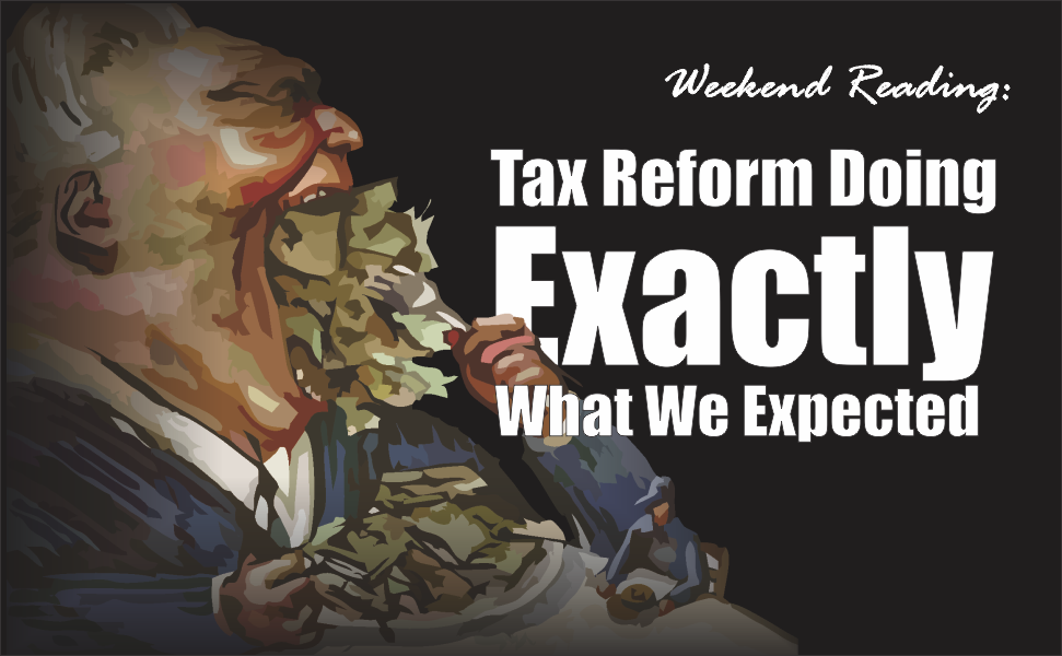 , Weekend Reading: Tax Reform Doing Exactly What We Expected