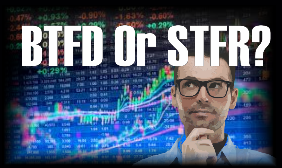 , BTFD or STFR?