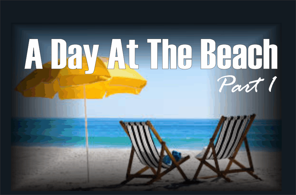 , A Day At The Beach, Part 1
