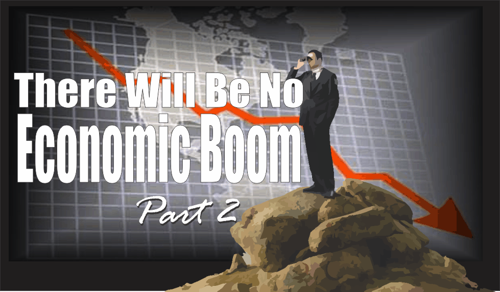 , There Will Be No Economic Boom – Part II