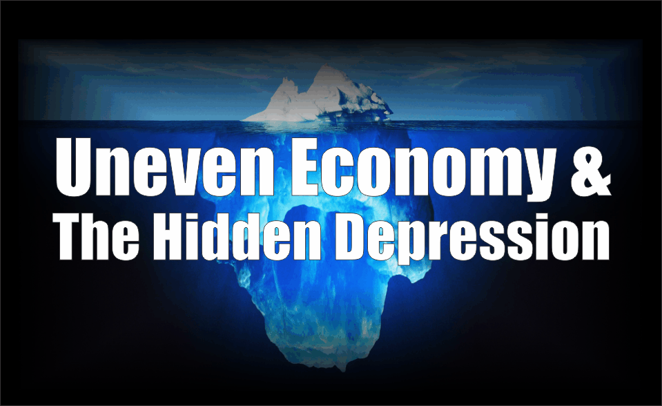 , Uneven Economy & The Hidden Depression