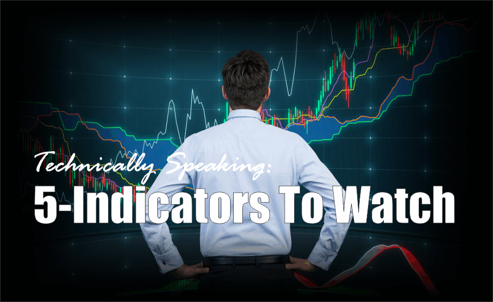 , Technically Speaking: 5-Indicators To Watch