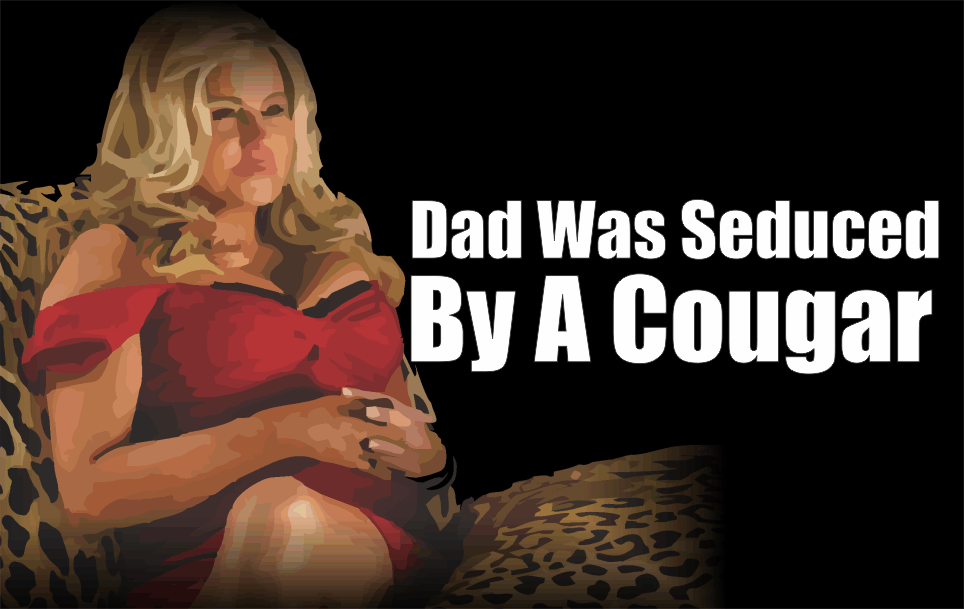 , Dad Was Seduced By A Cougar: 4-Steps To Avoid Temptation