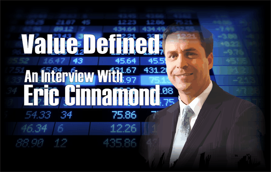 , Value Defined: An Interview with Value Investor Eric Cinnamond