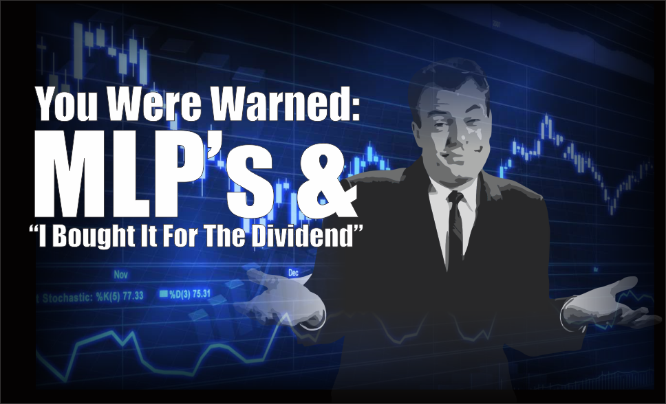 ", You Were Warned: MLP's & ""I Bought It For The Dividend"""