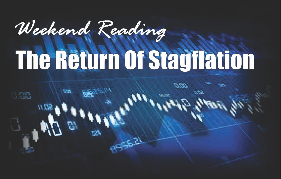 , Weekend Reading: The Return Of Stagflation
