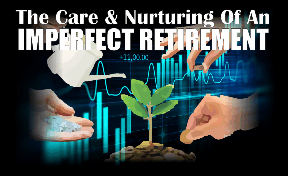 , The Care And Nurturing Of An Imperfect Retirement