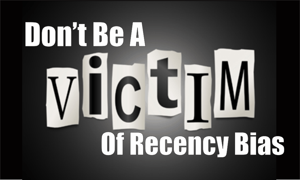 , Don't Be A Victim of Recency Bias