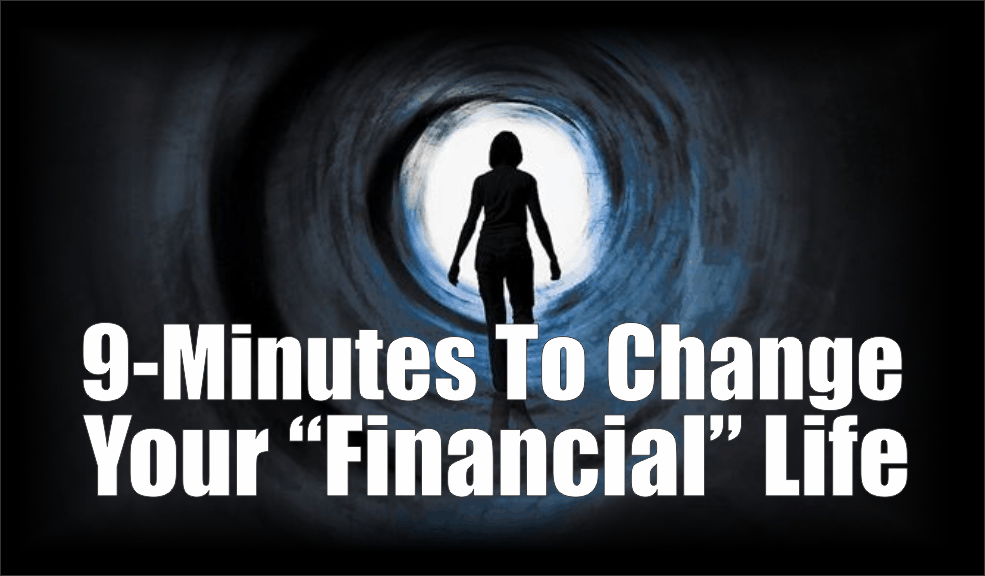 ", 9-Minutes To Change Your ""Financial"" Life"