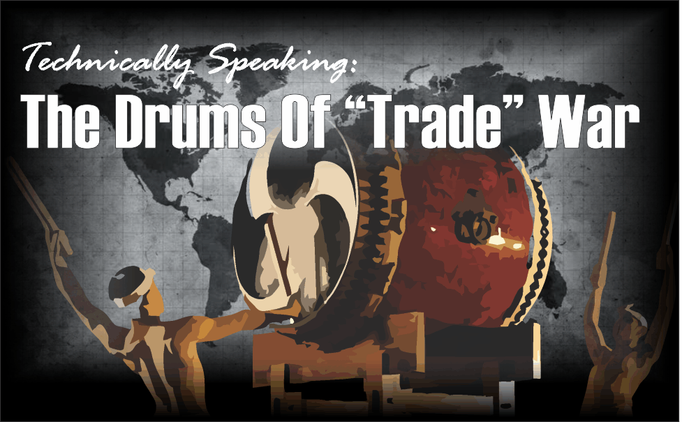 ", Technically Speaking: The Drums Of ""Trade"" War"