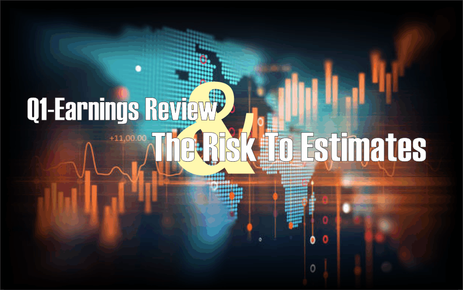 , Q1-Earnings Review & The Risk To Estimates