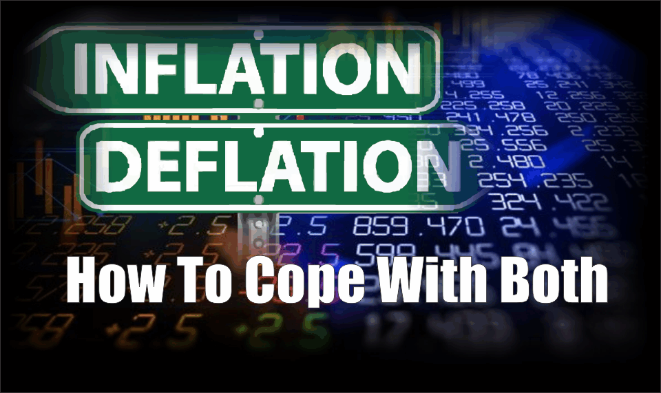 , Inflation Or Deflation? And How to Cope With Both.