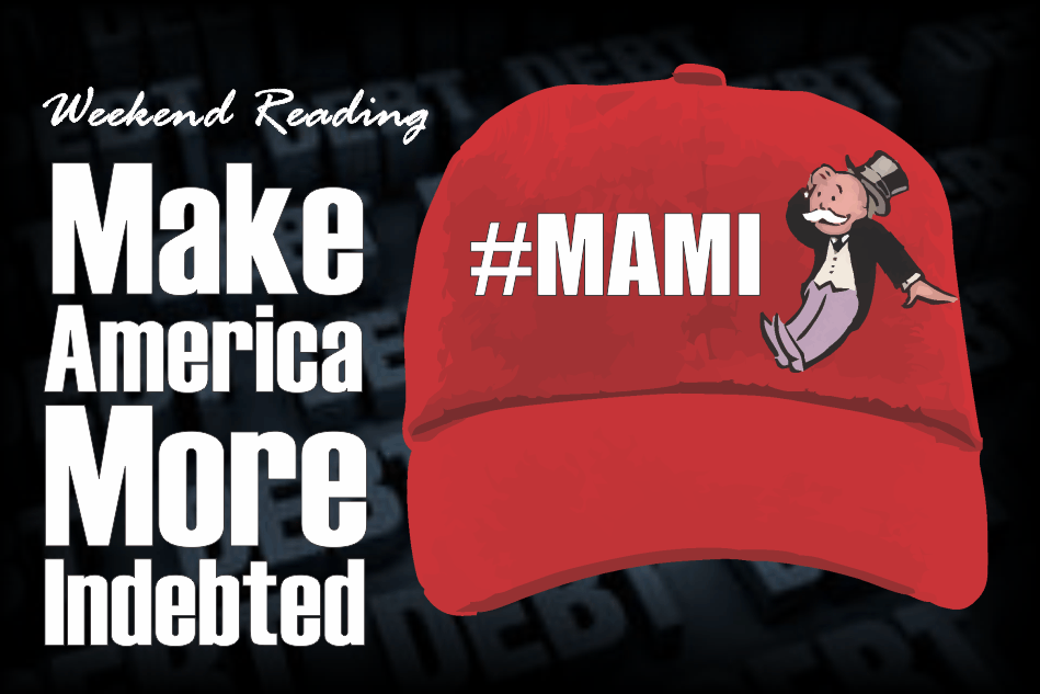 , Weekend Reading: #MAMI – Make America More Indebted