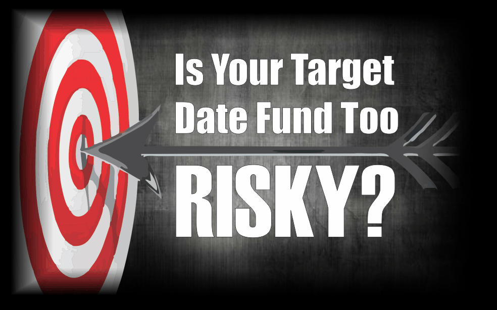 , Is Your Target-Date Fund Too Risky?