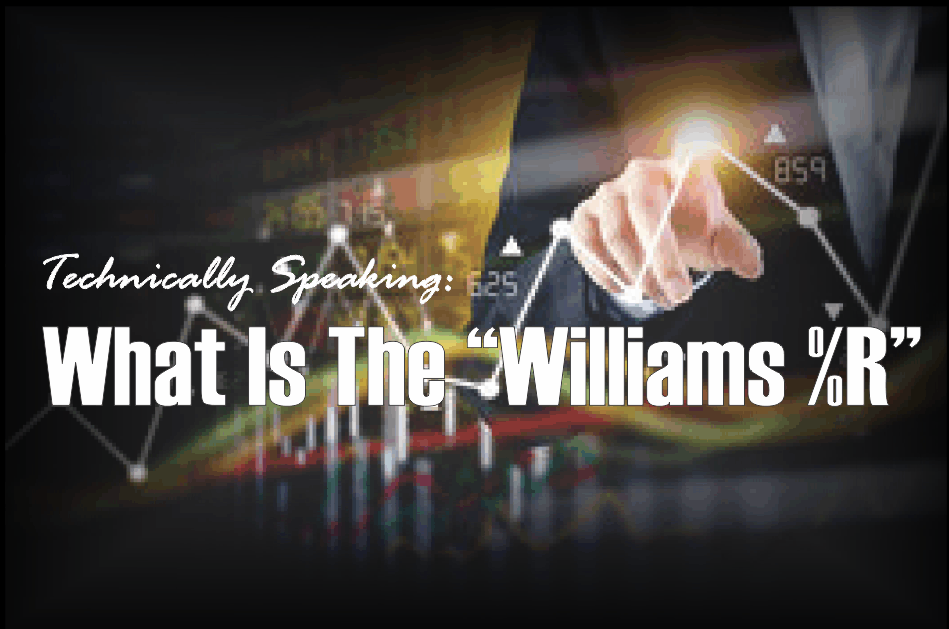 ", Technically Speaking: What Is The ""Williams %R"""