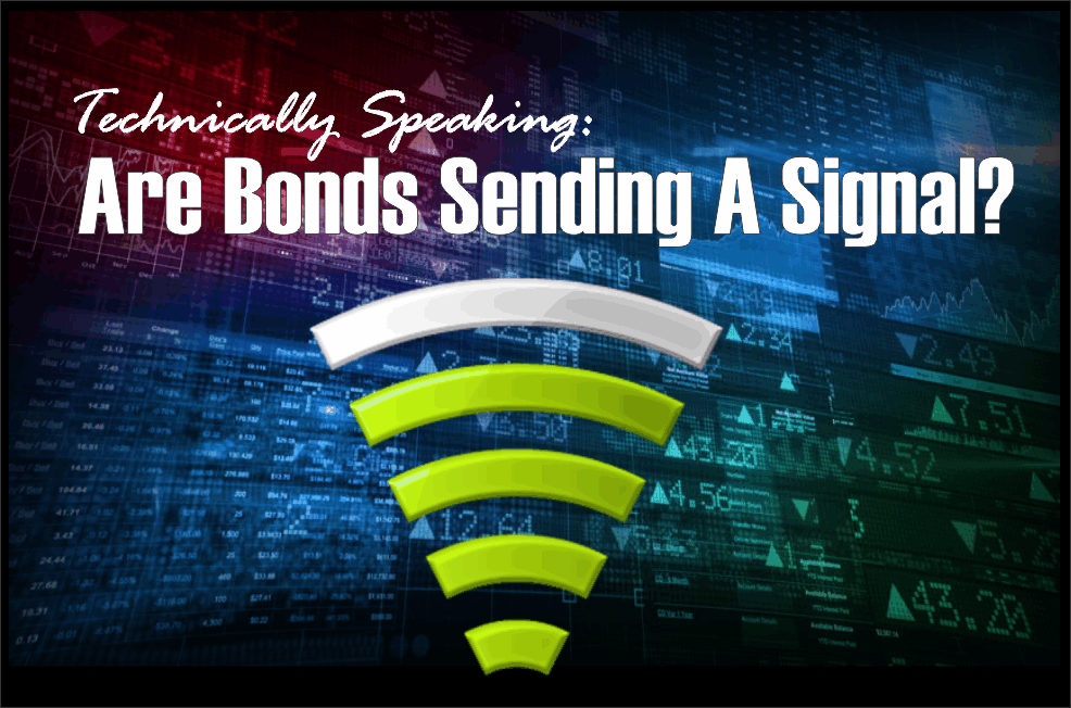 , Technically Speaking: Are Bonds Sending A Signal?