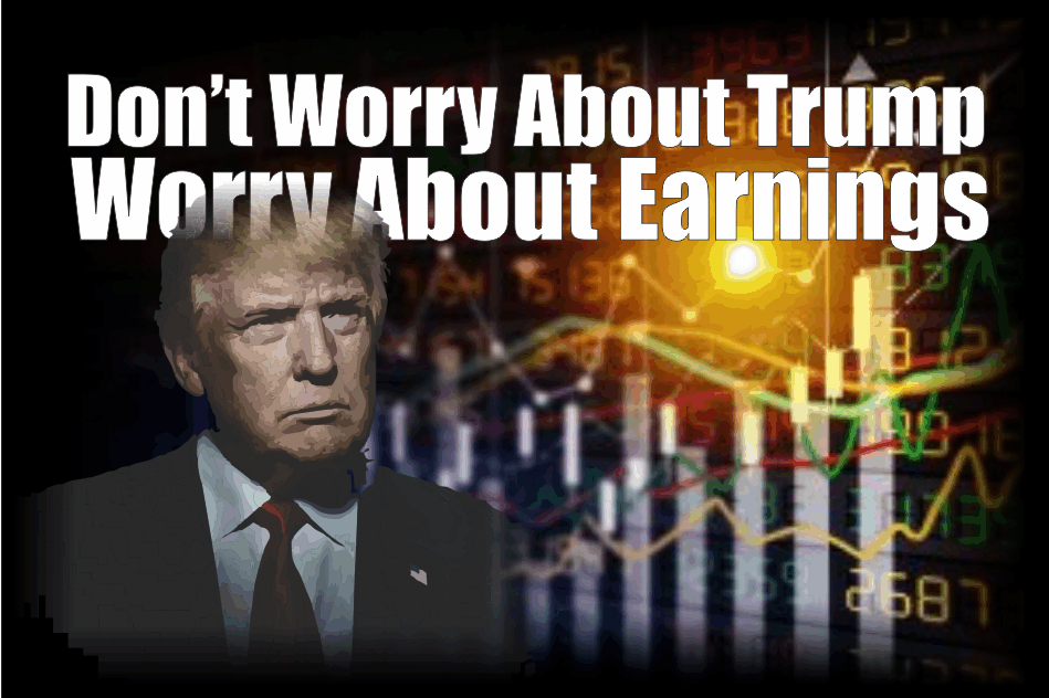 , Don't Worry About Trump; Worry About Earnings