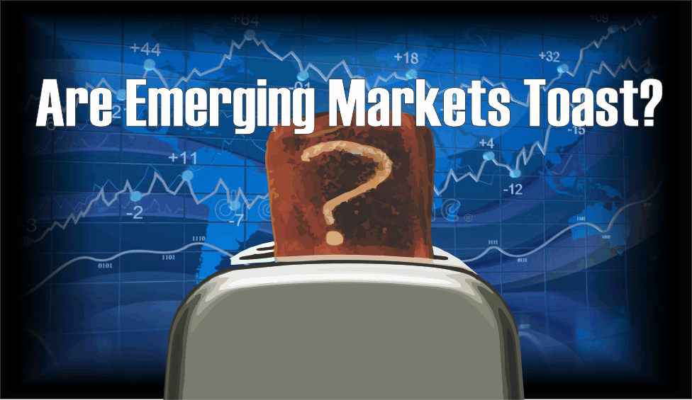 , Are Emerging Markets Toast?