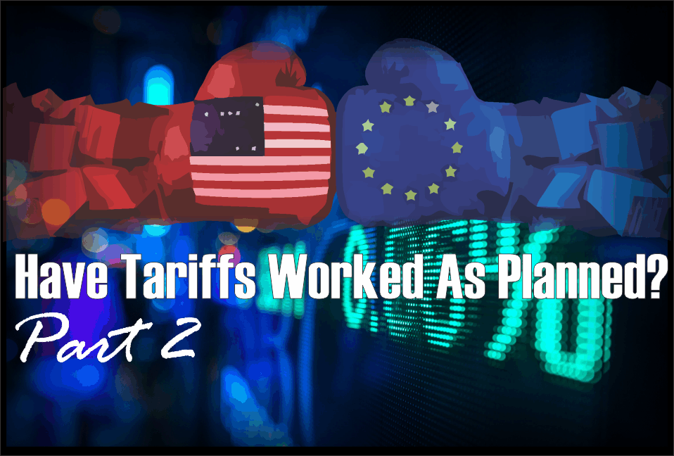 , Have Tariffs Worked as Planned? – Part 2