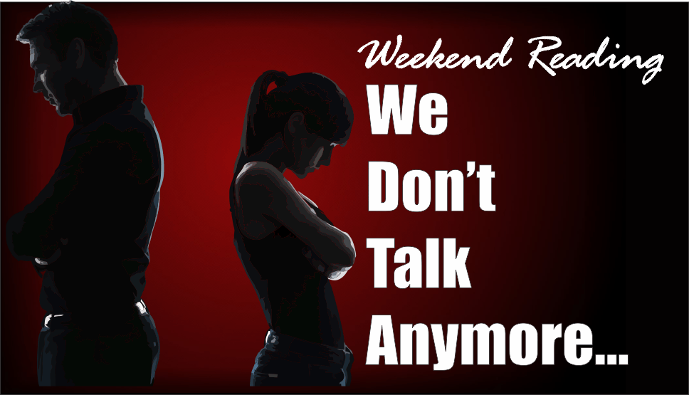 , Weekend Reading: Why We Don't Talk Anymore