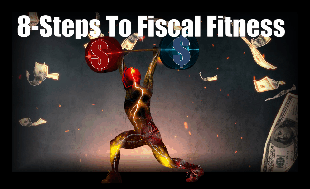 , 8-Steps To Fiscal Fitness