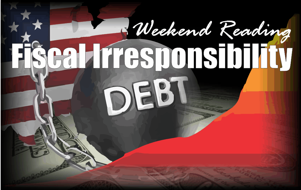 , Weekend Reading: Fiscal Irresponsibility