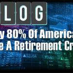 VLOG – Why 80% Of Americans Face A Retirement Crisis
