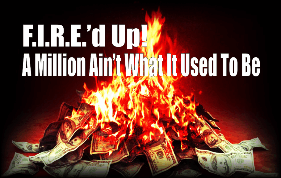 , F.I.R.E.'d Up – A Million Ain't What It Used To Be