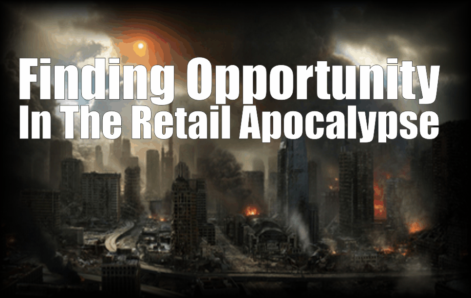 , Finding Opportunity In The Retail Apocalypse