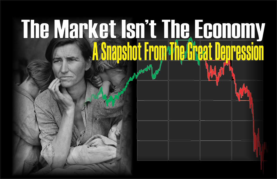 , The Market Isn't The Economy: A Snapshot From The Depression