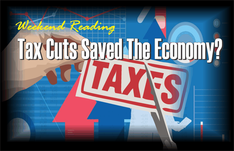 , Weekend Reading: Tax Cuts Saved The Economy?