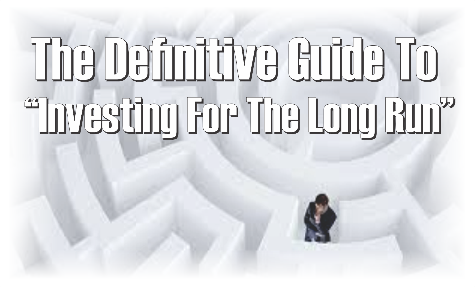 , The Definitive Guide To Investing For The Long Run